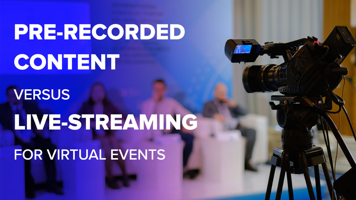 Pre-recorded content versus live-streaming for virtual events